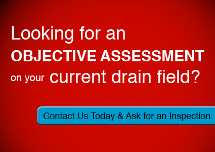 Looking for an objective assessment on your current drain field? Contact Us Today and ask for an Inspection.