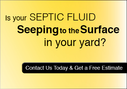 Is your septic fluid seeping to the surface in your yard? Contact Us today and get a free estimate.