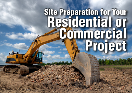Site Preparation for your Residential or Commercial Project